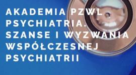 Akademia PZWL Psychiatria. Szanse i wyzwania współczesnej psychiatrii