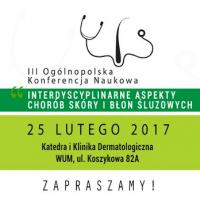 """III Ogólnopolska Konferencja """"Interdyscyplinarne aspekty chorób skóry i błon śluzowych"""""""