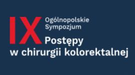 """IX Ogólnopolskie Sympozjum """"Postępy w Chirurgii Kolorektalnej"""""""
