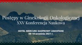 Postępy w Ginekologii Onkologicznej XXV - Konferencja Naukowa