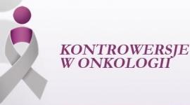 """VII OGÓLNOPOLSKA KONFERENCJA  """"Kontrowersje w onkologii"""""""
