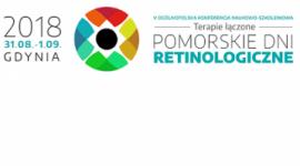 V Ogólnopolska Konferencja Naukowo-Szkoleniowa TERAPIE ŁĄCZONE - POMORSKIE DNI RETINOLOGICZNE