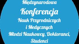 Międzynarodowa Konferencja Nauk Przyrodniczych i Medycznych: Młodzi Naukowcy, Doktoranci, Studenci