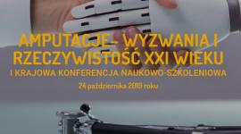 """I Krajowa Konferencja Naukowo-Szkoleniowa """"Amputacje – wyzwania i rzeczywistość XXI wieku"""""""