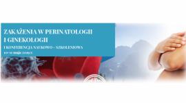 Zakażenia w perinatologii i ginekologii - I Konferencja naukowo-szkoleniowa