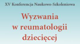 XV Konferencja Naukowo-Szkoleniowa Wyzwania w reumatologii dziecięcej