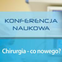 """Konferencja naukowa """"Chirurgia – co nowego?"""""""