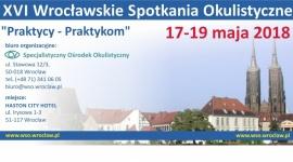 """XVI Wrocławskie Spotkania Okulistyczne """"Praktycy-Praktykom"""""""