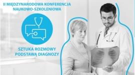 """II Międzynarodowa Konferencja Naukowo – Szkoleniowa """"Sztuka rozmowy podstawą diagnozy"""""""