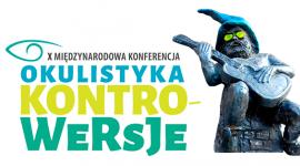 X Międzyanrodowa Konferencja OKULISTYKA KONTROWERSJE