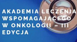 Akademia Leczenia Wspomagającego w Onkologii – III Edycja